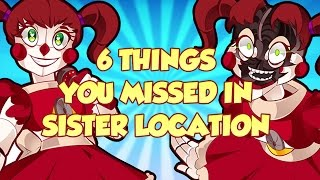 6 THINGS YOU MISSED IN SISTER LOCATION