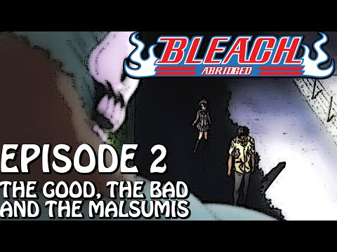 "Bleach (S) Abridged Ep2 - ""The Good, The Bad And The Malsumis"""
