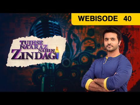 Tujhse Naaraz Nahin Zindagi - Episode 40 - July 19