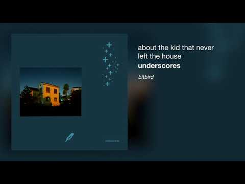 underscores - about the kid that never left the house