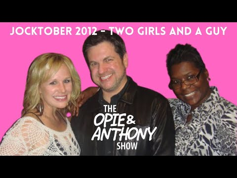 Opie & Anthony - Jocktober: Two Girls and A Guy (10/09/2012)