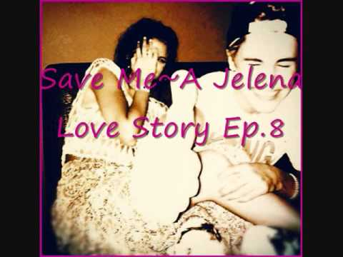 Save Me~A Jelena Love Story Ep.8