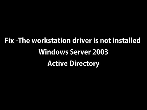Fix -The workstation driver is not installed Windows Server 2003, Active Directory