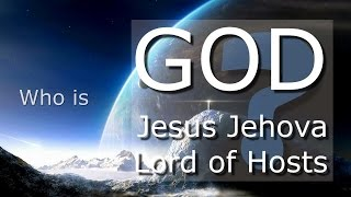 WHO IS GOD ❤️ JESUS JEHOVAH LORD OF HOSTS? ❤️ He is ou...