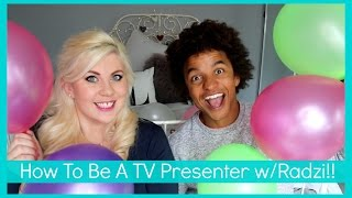 How To Be A TV Presenter w/ Radzi!! by Sprinkle of Glitter