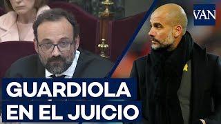Aparece Pep Guardiola en el juicio al 'procés'