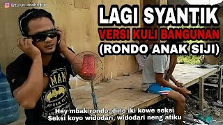 Video LAGI SYANTIK VERSI KULI BANGUNAN ( RONDO ANAK SIJI ) MP3, 3GP, MP4, WEBM, AVI, FLV September 2018