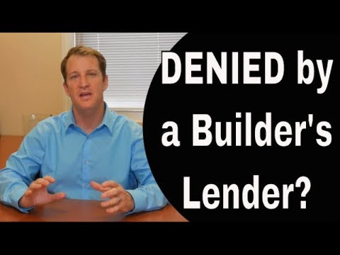 Denied By The Builder's Mortgage Company? What To Do...