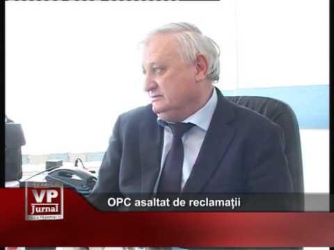 OPC asaltat de reclamații