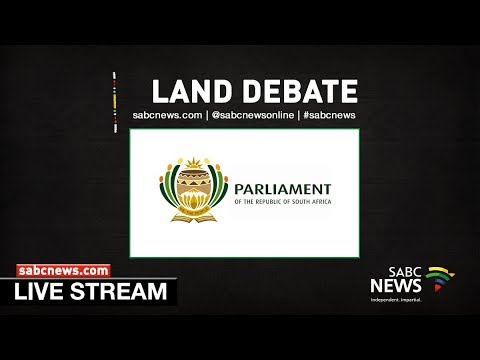 Parliament debates Constitutional Review Committee's land expropriation report