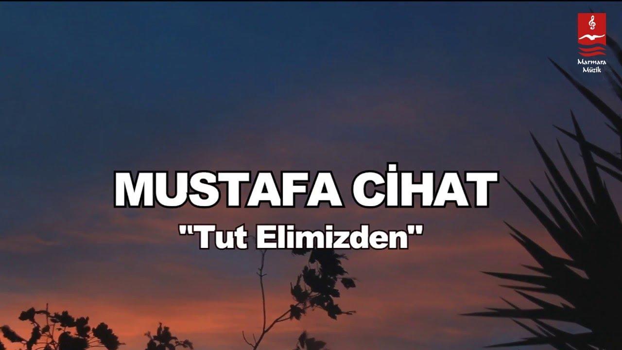 Mustafa Cihat – Tut Elimizden Sözleri