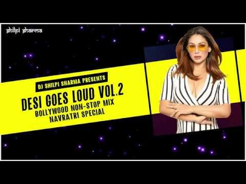 DESI GOES LOUD .2 ( NONSTOP BOLLYWOOD)(NAVRATRI SPECIAL) | DJ SHILPI SHARMA