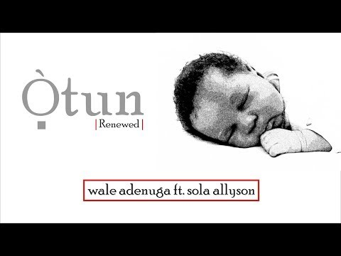 OTUN By Wale Adenuga Ft. Sola Allyson  (official Lyric Video)