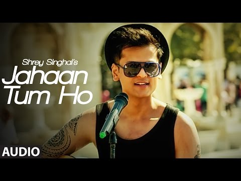 Video Jahaan Tum Ho Audio  Song   Shrey Singhal   Latest Song 2016   T-Series download in MP3, 3GP, MP4, WEBM, AVI, FLV January 2017