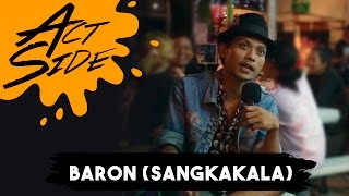 Act Side: Baron (Sangkakala / Las Macan)