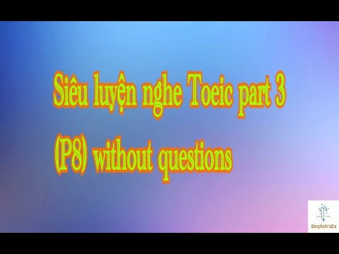 Siêu luyện nghe Toeic part 3 (P8) without questions