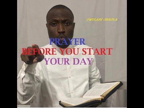 PRAYERS BEFORE YOU START YOUR DAY - Owolabi Onaola