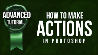 Advanced Photoshop Tutorial #20 - How To Make Actions In Photoshop