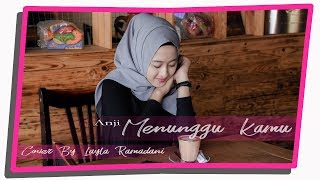 Video Anji   Menunggu Kamu OST  Jelita Sejuba Cover By Layla Ramadanisaputri  Musical Cover MP3, 3GP, MP4, WEBM, AVI, FLV April 2018