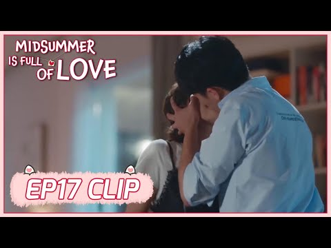 【Midsummer Is Full of Love】EP17 Clip   He's jealous! Ze Yi Kisses her forcingly!   仲夏满天心   ENG SUB