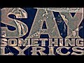 Say Something (Lyrics) ft. Chris Stapleton