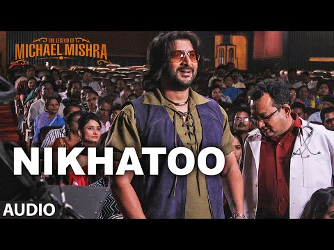 NIKHATOO Audio Song | The Legend of Michael Mishra