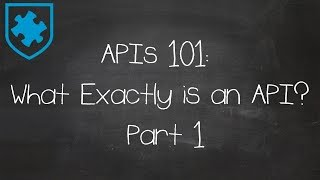 APIs 101: What Exactly is an API? Part 1