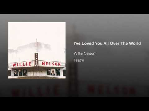 I've Loved You All Over the World (1998) (Song) by Willie Nelson
