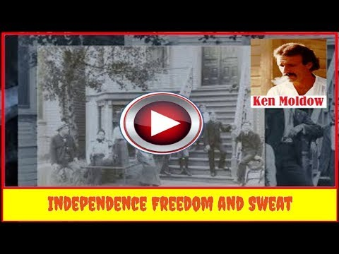Independence Freedom and  Sweat | Music Video | Ken Moldow | Last love song