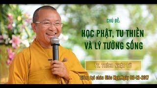 Học Phật, Tu Thiền và Lý Tưởng Sống - TT. Thích Nhật Từ | Pháp thoại hay nhất 2017
