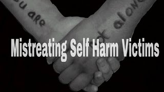 What Grinds My Gears: Mistreating Self-Harm Victims