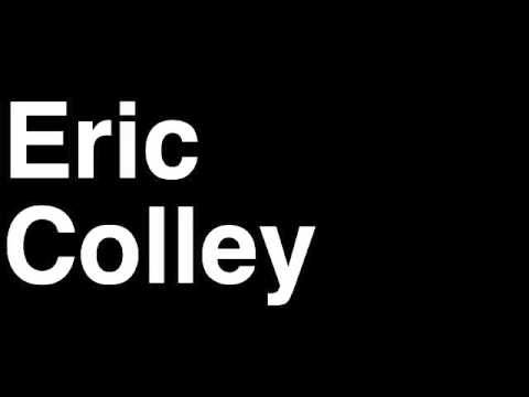 How to Pronounce Eric Colley Editor TMZ Celebrity Tabloid TV News Show