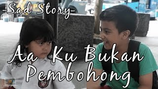 Video Sad Story :  Aa Ku Bukan Pembohong I Kids Brother MP3, 3GP, MP4, WEBM, AVI, FLV Agustus 2018