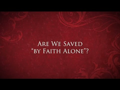 "Are we saved ""by faith alone""?"
