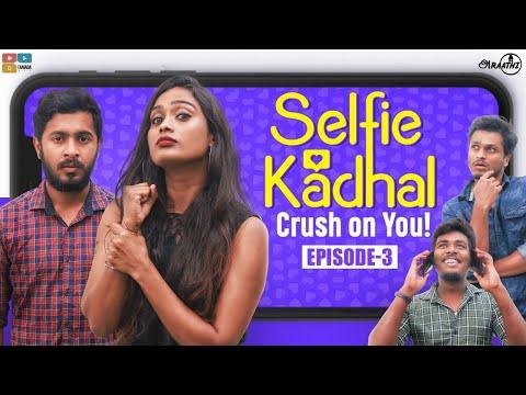 Selfie Kadhal   Episode -3   Crush On You   Poornima Ravi   Araathi   Tamada Media