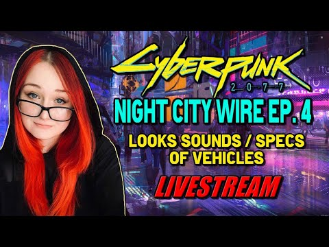 Cyberpunk 2077 Night City Wire Event Livestream Episode 4! Vehicle Specs And More!