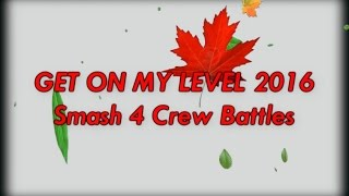 Get On My Level 2016 – Smash 4 Crew Battles Hype Trailer