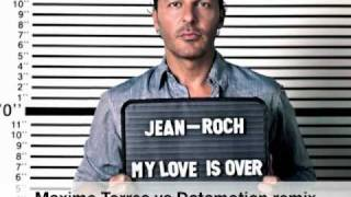Jean-Roch - My love is over (MT/DM remix : Maxime torres and Datamotion official remix)
