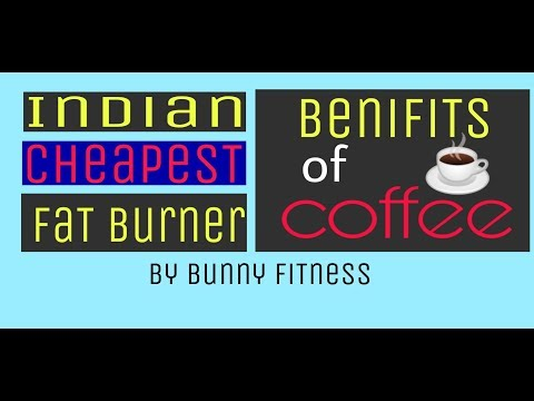 Indian cheapest fat burner  Benefits of coffee  Bunny fitness
