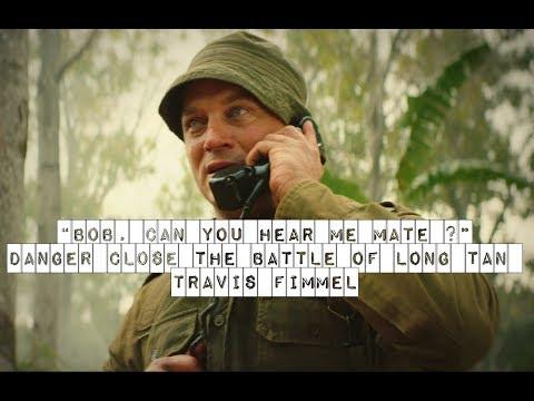 """Bob, can you hear me mate?""    Travis Fimmel - Danger Close The Battle of Long Tan"