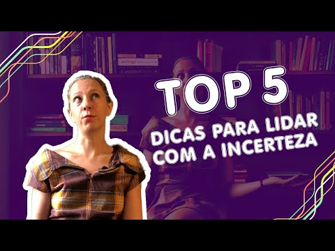 Top 5 - Dicas para lidar com a incerteza