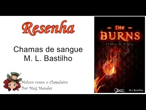 RESENHA | Chamas de sangue (The Burns) - M. L. Bastilho