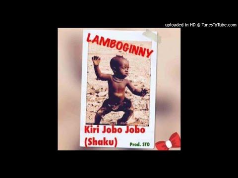Lamboginny – Kiri Jobo Jobo (Shaku) Official Audio 2017