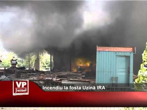 Incendiu la fosta Uzină IRA