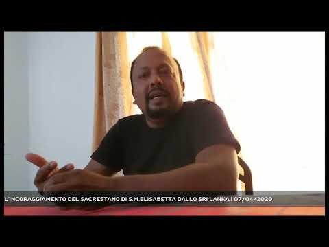 L'INCORAGGIAMENTO DEL SACRESTANO DI S.M.ELISABETTA DALLO SRI LANKA | 07/04/2020