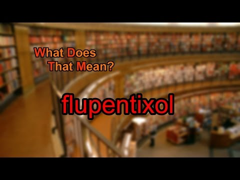 What does flupentixol mean?