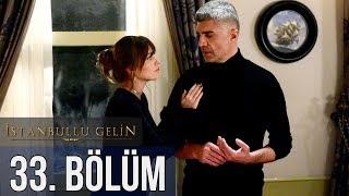 İstanbullu Gelin 33. Bölüm