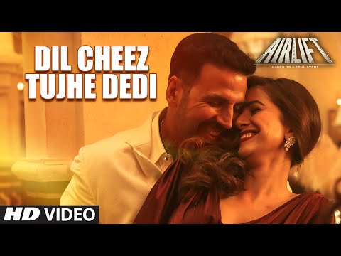 DIL CHEEZ TUJHE DEDI Video Song | AIRLIFT | Akshay