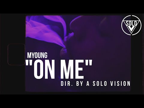 """Myoung - """"On Me"""" (Official Video)   Dir. By @aSoloVision"""