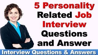 Top 5 PERSONALITY Related Job Interview Questions and Answer